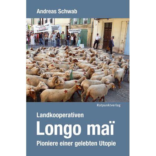 Andreas Schwab - Landkooperativen Longo maï: Pioniere einer gelebten Utopie - Preis vom 05.03.2021 05:56:49 h
