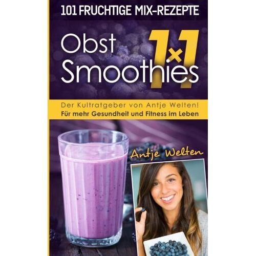 Antje Welten - Das Obst Smoothies 1x1: 101 Rezepte für mehr Gesundheit & Fitness im Leben (Rohkost, Smoothie & Detox Rezepte) - Preis vom 02.10.2019 05:08:32 h