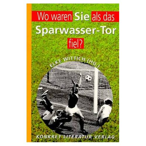 Elke Wittich - 'Wo waren Sie, als das Sparwasser-Tor fiel?' - Preis vom 20.10.2020 04:55:35 h