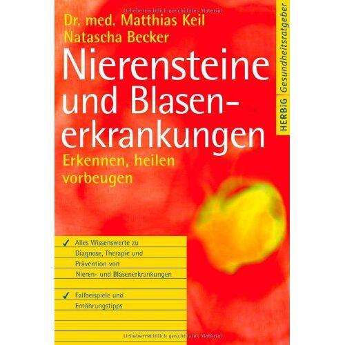 Matthias Keil - Nierensteine- und Blasenerkrankungen: Erkennen, heilen, vorbeugen - Preis vom 11.05.2021 04:49:30 h
