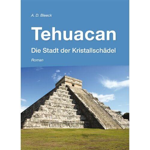 Andreas Bleeck - Tehuacan - Die Stadt der Kristallschädel - Preis vom 18.04.2021 04:52:10 h