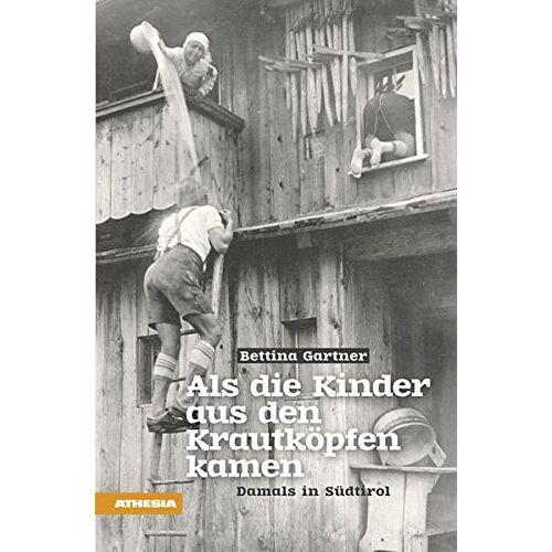 Bettina Gartner - Als die Kinder aus den Krautköpfen kamen: Damals in Südtirol (Landleben) - Preis vom 25.02.2021 06:08:03 h
