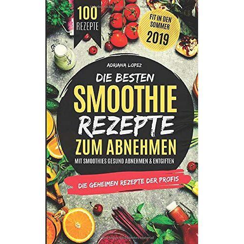 Adriana Lopez - Die besten Smoothie Rezepte zum Abnehmen: Mit Smoothies Gesund Abnehmen & Entgiften - Preis vom 08.04.2020 04:59:40 h