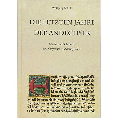 Wolfgang Schüle - Die letzten Jahre der Andechser: Macht und Schicksal einer bayerischen Adelsdynastie - Preis vom 14.05.2021 04:51:20 h