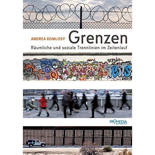 Andrea Komlosy - Grenzen: Räumliche und soziale Trennlinien im Zeitenlauf - Preis vom 14.04.2021 04:53:30 h