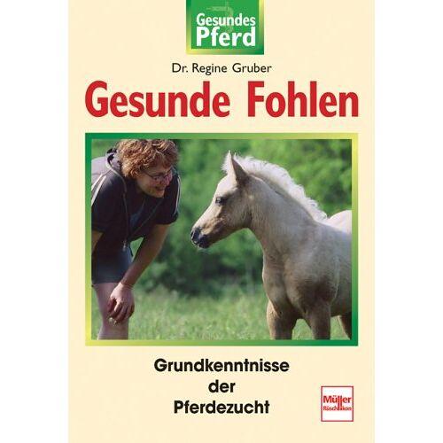 Regine Gruber - Gesunde Fohlen: Alles Wichtige zur Pferdezucht (Gesundes Pferd) - Preis vom 21.10.2020 04:49:09 h