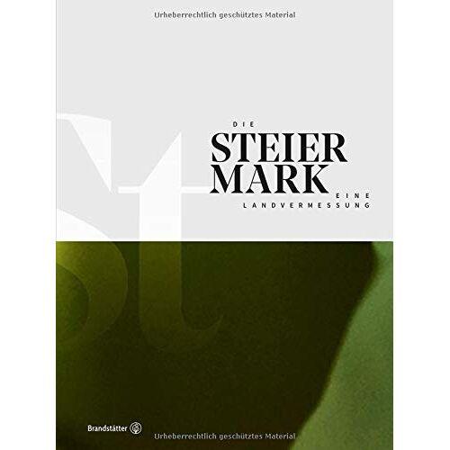 Land Steiermark (Hrsg.) - Die Steiermark - Eine Landvermessung - Preis vom 05.09.2020 04:49:05 h