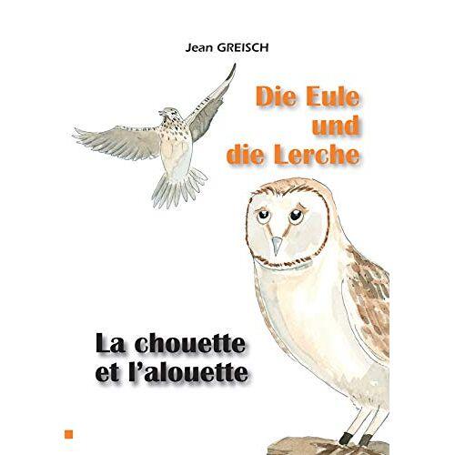 Jean Greisch - La chouette et l'alouette/ Die Eule und die Lerche - Preis vom 04.05.2021 04:55:49 h