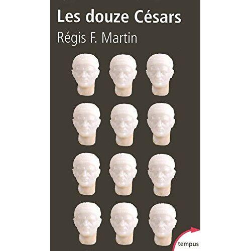 Martin, Régis F. - Les douze Césars : Du mythe à la réalité - Preis vom 03.05.2021 04:57:00 h