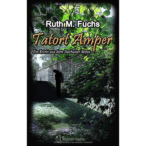 Fuchs, Ruth M. - Tatort Amper: ein Krimi aus dem Dachauer Moos - Preis vom 23.01.2021 06:00:26 h
