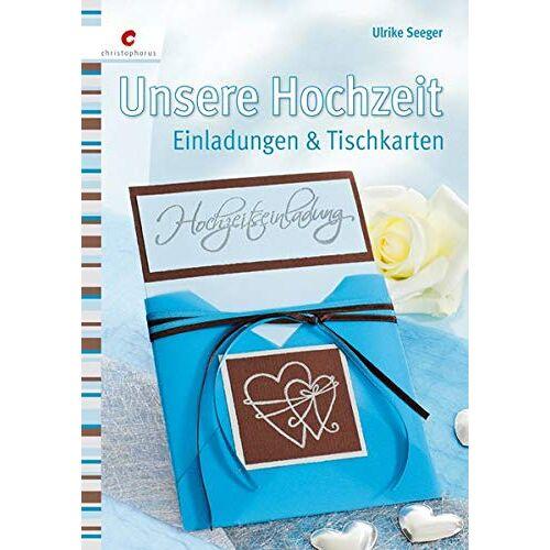 Ulrike Seeger - Unsere Hochzeit: Einladungen & Tischkarten - Preis vom 18.11.2019 05:56:55 h