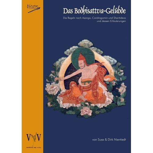 Susa Nientiedt - Das Bodhisattva-Gelübde, Die Regeln nach Asanga, Candragomin und Shantideva und dessen Erläuterungen - Preis vom 10.04.2021 04:53:14 h