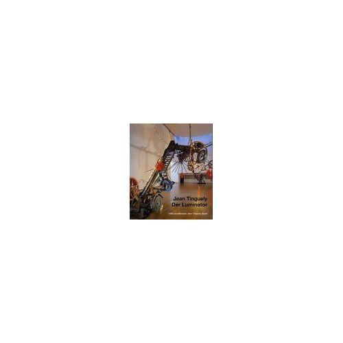 Jean Tinguely - Jean Tinguely, Der Luminator - Preis vom 25.02.2021 06:08:03 h