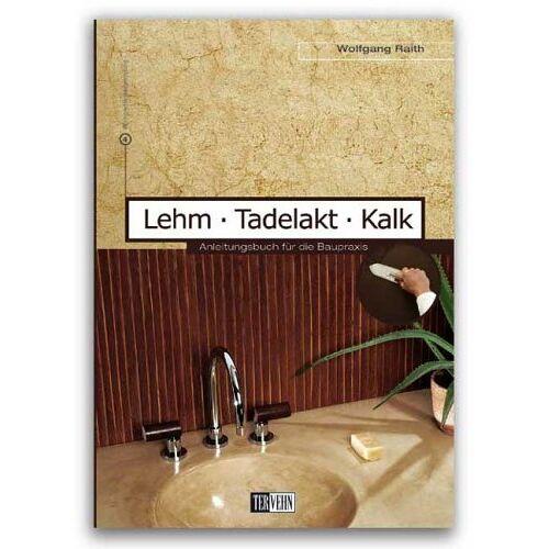 Wolfgang Raith - Lehm - Tadelakt - Kalk: Anleitungsbuch für die Baupraxis - Preis vom 20.10.2020 04:55:35 h