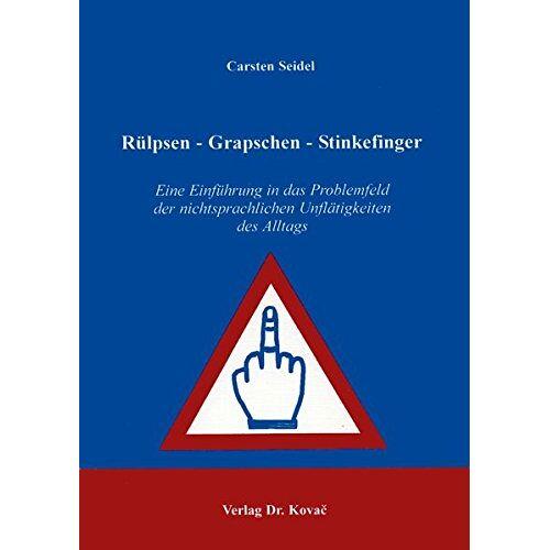 Carsten Seidel - Rülpsen - Grapschen - Stinkefinger: Eine Einführung in das Problemfeld der nichtsprachlichen Unflätigkeiten des Alltags . (Philologia) - Preis vom 03.05.2021 04:57:00 h