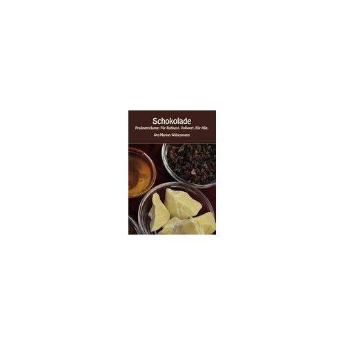 Ute-Marion Wilkesmann - Schokolade: Pralinen-Träume: Für Rohkost. Vollwert. Für alle - Preis vom 28.02.2021 06:03:40 h