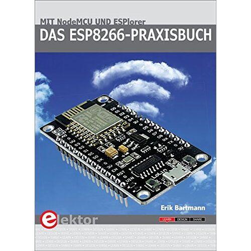 Erik Bartmann - Das ESP8266-Praxisbuch: Mit NodeMCU und ESPlorer - Preis vom 21.01.2021 06:07:38 h