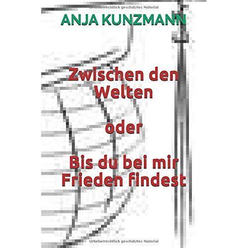 Anja Kunzmann - Zwischen den Welten oder Bis du bei mir Frieden findest - Preis vom 21.10.2020 04:49:09 h
