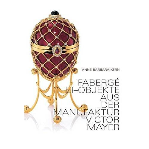 Anne-Barbara Kern - Fabergé Ei-Objekte: aus der Manufaktur VICTOR MAYER - Preis vom 24.02.2021 06:00:20 h