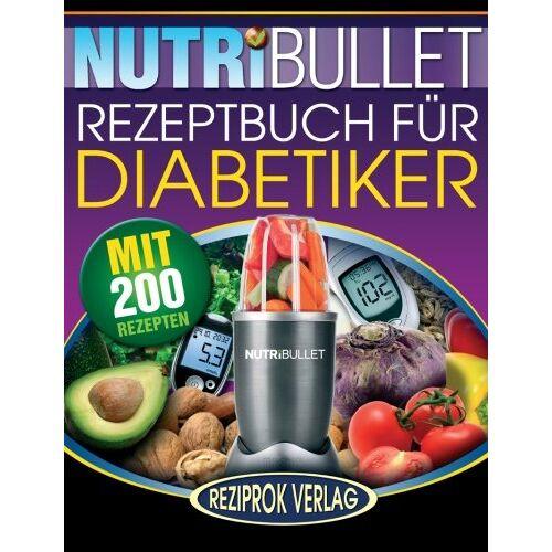 Marco Black - Nutribullet Rezeptbuch fur Diabetiker: 200 köstliche, optimal-nahrhafte, Ultra-Low-Carb NutriBullet Smoothie Rezepte für Diabetiker - Preis vom 16.10.2019 05:03:37 h