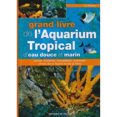 G Parisse - Grand livre de l'aquarium tropical d'eau douce et marin - Preis vom 27.02.2021 06:04:24 h