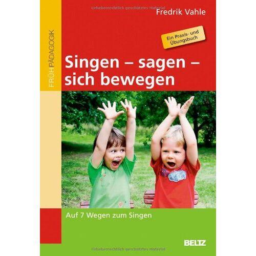 Fredrik Vahle - Singen - sagen - sich bewegen: Auf 7 Wegen zum Singen - Preis vom 16.04.2021 04:54:32 h