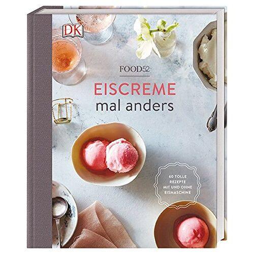 Food52 - Eiscreme mal anders: 60 tolle Rezepte mit und ohne Eismaschine - Preis vom 20.10.2020 04:55:35 h