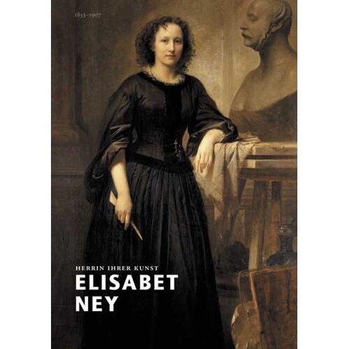 Barbara Rommé - Elisabet Ney: Bildhauerin in Europa und Amerika - Preis vom 16.05.2021 04:43:40 h