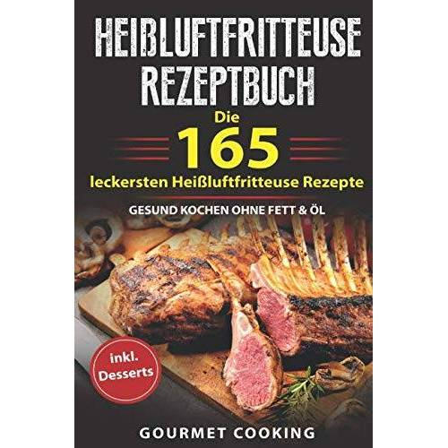Gourmet Cooking - Heißluftfritteuse Rezeptbuch: Die 165 leckersten Heißluftfritteuse Rezepte - Gesund kochen ohne Fett & Öl inkl. Desserts - Preis vom 09.04.2021 04:50:04 h