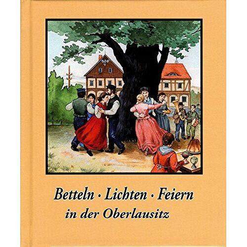 - Betteln, Lichten ,Feiern in der Oberlausitz: Brauchtum in der Oberlausitz - Preis vom 05.09.2020 04:49:05 h