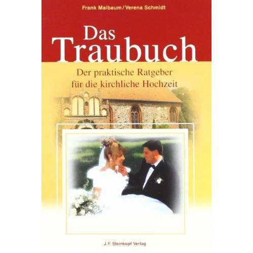 Frank Maibaum - Das Traubuch: Der praktische Ratgeber für die kirchliche Hochzeit - Preis vom 01.12.2019 05:56:03 h