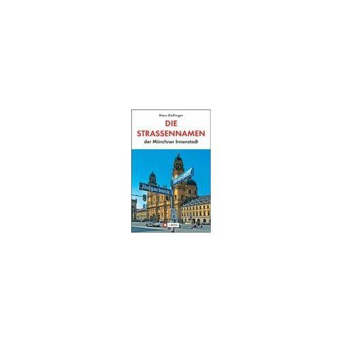Hans Dollinger - Die Strassennamen der Münchner Innenstadt. Von der Bavaria zum Friedensengel, vom Siegestor zumNockherberg - Preis vom 04.09.2020 04:54:27 h