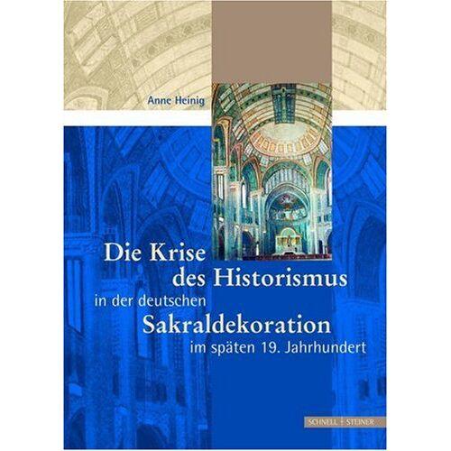 Anne Heinig - Die Krise des Historismus in der Deutschen Sakraldekoration im späten 19. Jh. - Preis vom 13.04.2021 04:49:48 h