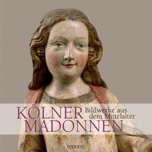 - Kölner Madonnen: Bildwerke aus dem Mittelalter - Preis vom 14.04.2021 04:53:30 h