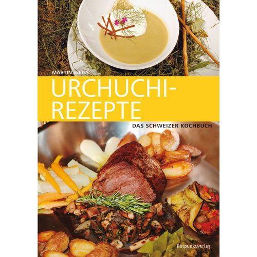 Martin Weiss - Urchuchi-Rezepte: Das Schweizer Kochbuch - Preis vom 25.02.2021 06:08:03 h