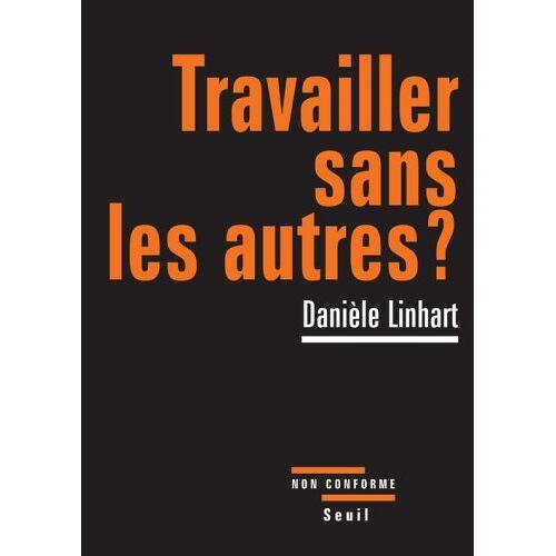 Danièle Linhart - Travailler sans les autres ? - Preis vom 01.03.2021 06:00:22 h