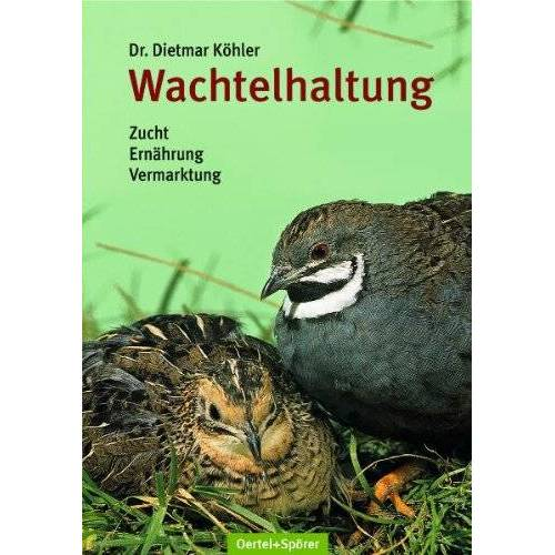 Dietmar Köhler - Wachtelhaltung: Zucht - Ernährung - Vermarktung - Preis vom 12.04.2021 04:50:28 h