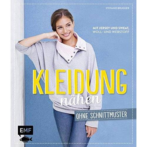 Stefanie Brugger - Kleidung nähen ohne Schnittmuster: Mit Jersey und Sweat, Woll-und Webstoff - Preis vom 28.02.2021 06:03:40 h