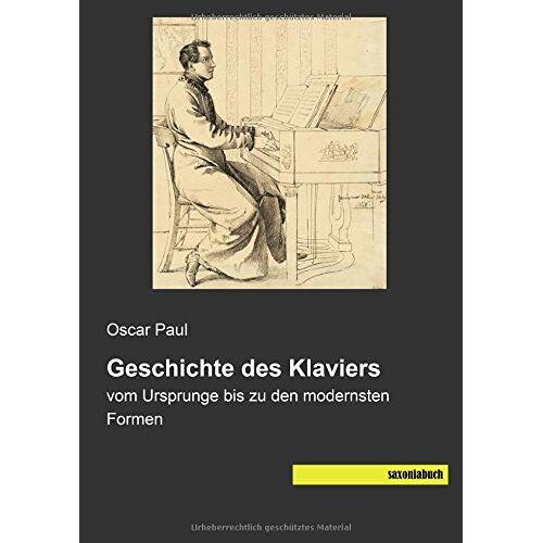 Paul Oscar - Geschichte des Klaviers: vom Ursprunge bis zu den modernsten Formen - Preis vom 26.02.2021 06:01:53 h
