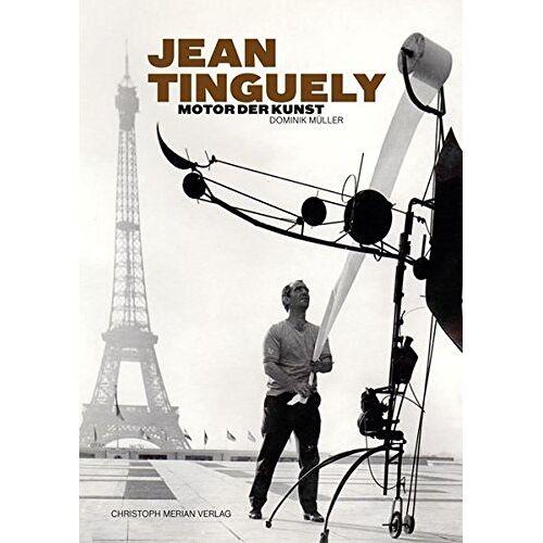 Dominik Müller - Jean Tinguely - Motor der Kunst - Preis vom 25.02.2021 06:08:03 h