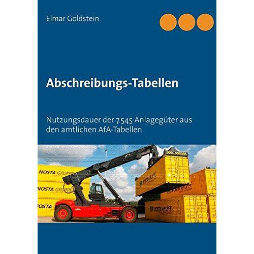 Elmar Goldstein - Abschreibungs-Tabellen: Nutzungsdauer der 7.545 Anlagegüter aus den amtlichen AfA-Tabellen (Blaue Reihe Steuern und Recht) - Preis vom 24.01.2021 06:07:55 h
