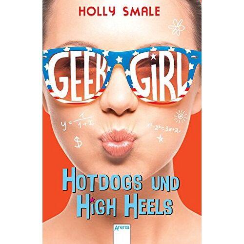 Holly Smale - Geek Girl (3). Hotdogs und High Heels - Preis vom 14.01.2021 05:56:14 h