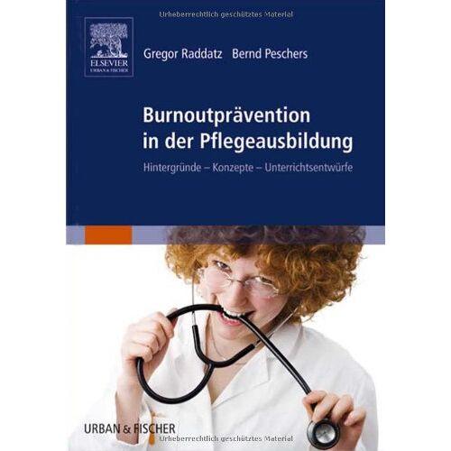 Gregor Raddatz - Burnoutprävention in der Pflegeausbildung: Hintergründe - Konzepte - Unterrichtsentwürfe - Preis vom 18.07.2019 05:53:27 h