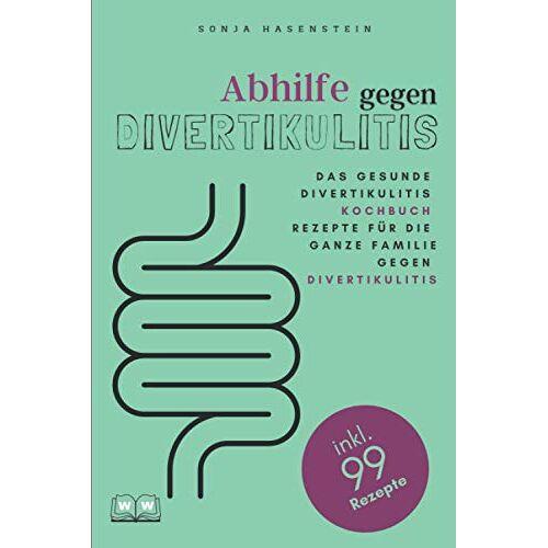 Sonja Hasenstein - Abhilfe gegen Divertikulitis: Das gesunde Divertikulitis Kochbuch. 99 Rezepte für die ganze Familie gegen Divertikulitis - Preis vom 28.02.2021 06:03:40 h