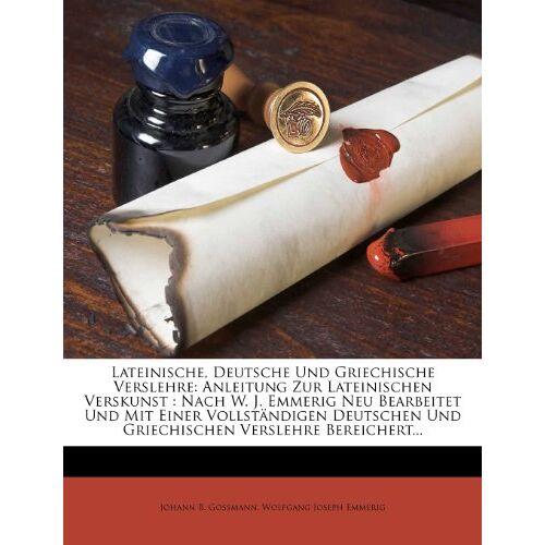 Gossmann, Johann B. - Lateinische, deutsche und griechische Verslehre: Anleitung zur lateinischen Verskunst - Preis vom 05.09.2020 04:49:05 h