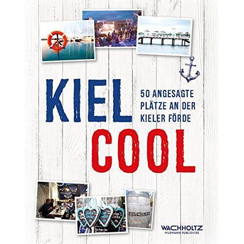 Kiel-Marketing e. V. - Kiel COOL: 50 angesagte Plätze an der Kieler Förde - Preis vom 18.04.2021 04:52:10 h