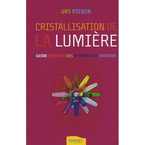 Urs Rieben - La cristallisation de la lumière : L'ouverture à la vie avec les cristaux - Preis vom 24.02.2021 06:00:20 h