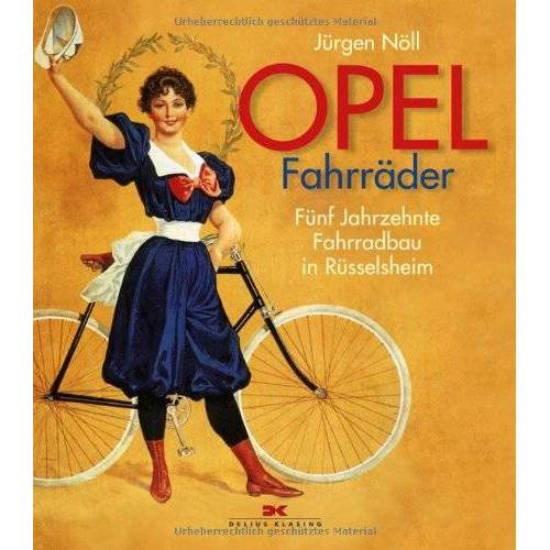 Jürgen Nöll - Opel Fahrräder: Fünf Jahrzehnte Fahrradbau in Rüsselsheim - Preis vom 28.05.2020 05:05:42 h
