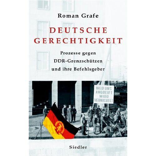 Roman Grafe - Deutsche Gerechtigkeit: Prozesse gegen DDR-Grenzschützen und ihre Befehlsgeber - Preis vom 18.04.2021 04:52:10 h