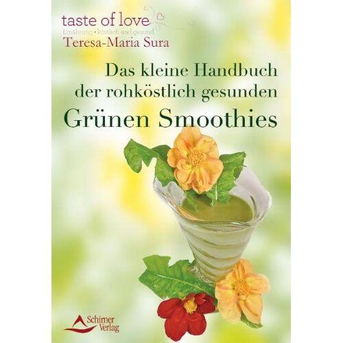 Teresa-Maria Sura - Das kleine Handbuch der rohköstlich gesunden Grünen Smoothies - Preis vom 02.08.2019 05:57:43 h